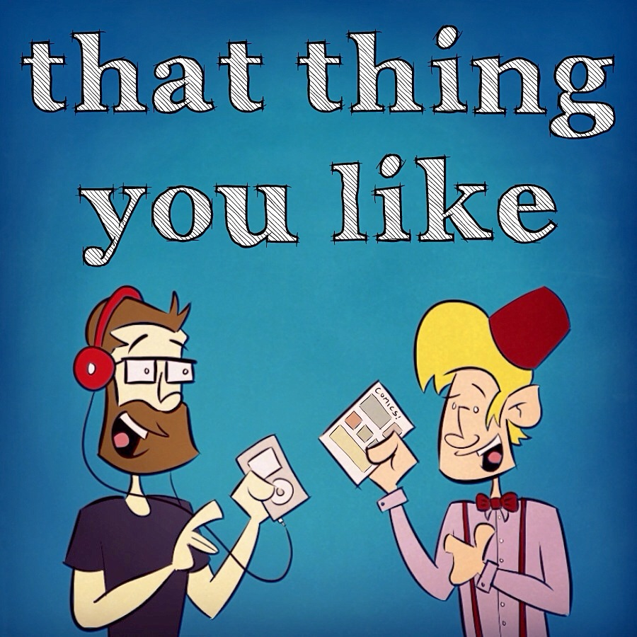 That-Thing-You-Like-Podcast